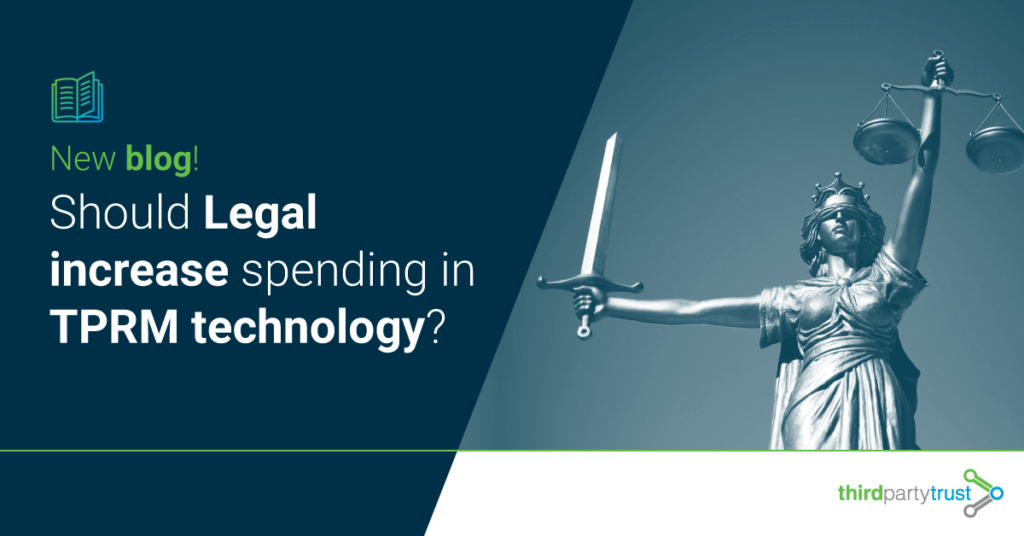 Should Legal increase spending in third-party risk management technology?